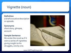 Word of the Day! VIGNETTE (noun) Download this vocabulary flashcard to help study for the SAT or ACT from www.SATPrepGroup.com