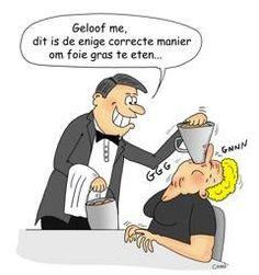 'Believe me, this is the only correct  way to eat foie gras'. http://www.gaia.be/nl/nieuws/feestelijke-tv-spot-om-geen-foie-gras-meer-te-eten