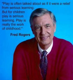 Mr. Rogers on the Importance of Play...LOVED Mr. Rogers when I was a kid. (My brother loved PeeWee Herman)