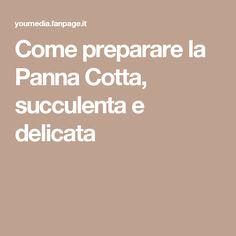 Come preparare la Panna Cotta, succulenta e delicata
