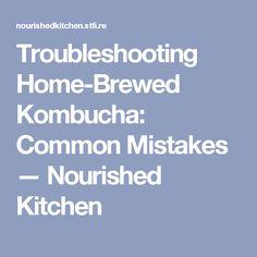 Troubleshooting Home-Brewed Kombucha: Common Mistakes — Nourished Kitchen