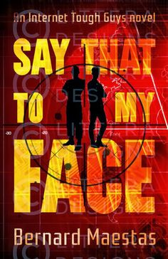 Author Interview & Giveaway - Say That To My Face by Bernard Maestas