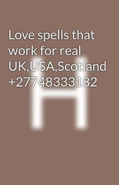 Read Real spell caster in England UK from the story Love spells that work for real UK,USA,Scotland by (Healer john) with