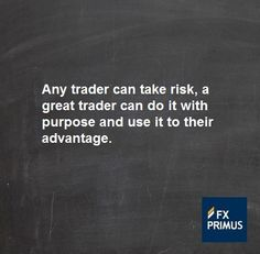 Any trader can take risk, a great trader can do it with purpose and use it to their advantage #FXPRIMUS #quote #Forex #trading #money #currency