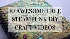 10 Awesome FREE Steampunk DIY Craft Videos                                                                                                                                                     More