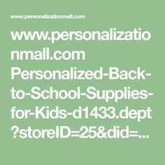 www.personalizationmall.com Personalized-Back-to-School-Supplies-for-Kids-d1433.dept?storeID=25&did=26516