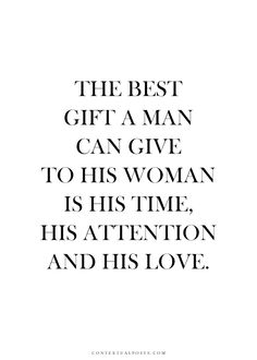 The best gift a man can give to his woman is his time, his attention and his love.