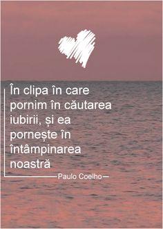 """""""În clipa în care pornim în căutarea iubirii, și ea pornește în întâmpinarea noastră"""" - Paulo Coelho My Love Poems, Hug, Affirmations, Reflection, Kiss, Poetry, Inspirational Quotes, Thoughts, Sayings"""
