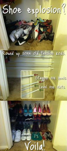 "This will be good to have pinned later for that time of ""there's too many shoes but I can't afford decent shelving yet"" --- Shoe explosion? Round up some old tension rods, set them up in your closet, and voilà, instant customized shoe rack!"