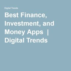 Best Finance, Investment, and Money Apps | Digital Trends