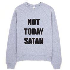 Not Today Satan Sweatshirt. Sweatshirt. RuPaul Sweatshirt. Clothing. Women's Clothing. Funny Sweatshirt. Sweatshirt. Not Today Satan. Nope not today! Stay comfy and warm with this cozy sweatshirt. Pri