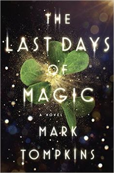 The Last Days of Magic by Mark Tompkins | Print Length: 416 pages | Publisher: Viking (March 1, 2016)