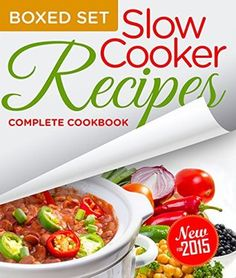 Slow Cooker Recipes Complete Cookbook