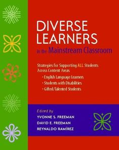 Diverse Learners in the Mainstream Classroom: Strategies for Supporting ALL Students Across Content Areas--English Language Learners, Students with Disabilities, Gifted/Talented Students/Yvonne Freeman