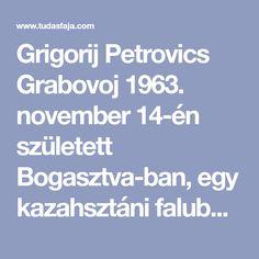 Grigorij Petrovics Grabovoj 1963. november 14-én született Bogasztva-ban, egy kazahsztáni faluban. Tanítása középpontjában az egyetemes, örök fejlődés szerepel. A matematika, fizika, alkalmazott mechanika és az orvostudomány doktora és akadémikus. Munkája elsődlegesen a globális katasztrófák megelőzésére irányul. Nevéhez olyan új tudati technológiák, alternatív gyógymódok fűződnek, amely minden egyén tudatának a fejlesztéséhez járulnak hozzá. Tisztalátása már kora …