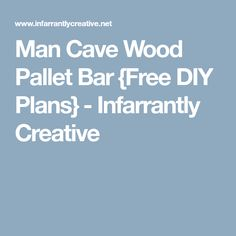 Man Cave Wood Pallet Bar {Free DIY Plans} - Infarrantly Creative