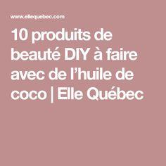10 produits de beauté DIY à faire avec de l'huile de coco | Elle Québec
