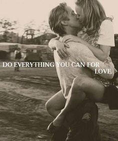 Do everything you can for love.