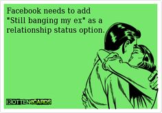"Facebook needs to add ""Still banging my ex"" as a relationship status option."