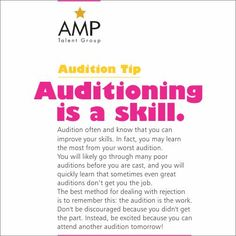 Every audition improves your skill so don't get disheartened if you are rejected.