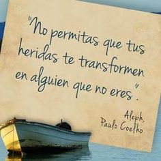 RECORDARLO SIEMPRE!!!!!! QUE LAS HERIDAS NO ME TRANSFORMEN EN LO QUE NO SOY!!!