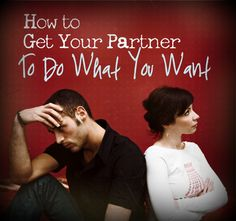 http://www.thejoyjunkie.com/how-to-get-your-partner-to-do-what-you-want/