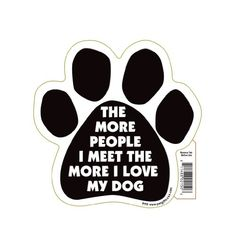 The More People I Meet, The More I Love My Dog Pet Magnet…