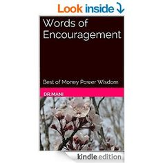 A hand-picked compilation of words of encouragement - the most popular & powerful messages about living your passionate purpose http://www.amazon.com/Words-Encouragement-Money-Power-Wisdom-ebook/dp/B00LYPFKEQ/ref=sr_1_1?ie=UTF8&qid=1407749426&sr=8-1&keywords=inspirational+quotes