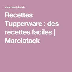 Recettes Tupperware : des recettes faciles | Marciatack