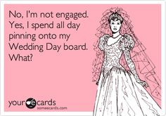 No, I'm not engaged. Yes, I spend all day pinning onto my Wedding Day board. What?