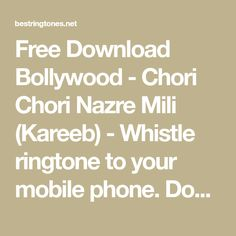 Free Download Bollywood - Chori Chori Nazre Mili (Kareeb) - Whistle ringtone to your mobile phone. Download ringtone Chori Chori Nazre Mili (Kareeb) - Whistle free, no any charge and high quality. Best Ringtones, Ringtone Download, Bollywood, Phone, Free, Telephone, Mobile Phones