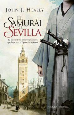 El samurái de Sevilla : la novela de los primeros japoneses que llegaron a la España del siglo XVII  / John J. Healey http://fama.us.es/record=b2703288~S5*spi
