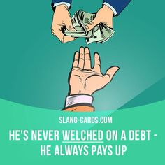 """Welch"" means to avoid payment of a debt. Example: He's never welched on a debt - he always pays up."