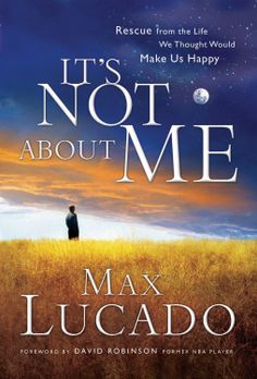 It's Not About Me: Rescue From the Life We Thought Would Make Us Happy  by Max Lucado ($14.54)