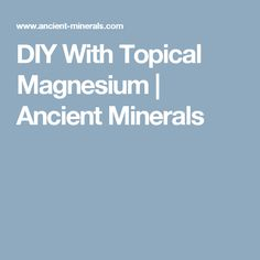 DIY With Topical Magnesium | Ancient Minerals