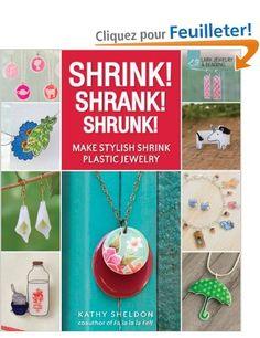 Shrink! Shrank! Shrunk!: Make Stylish Shrink Plastic Jewelry: Amazon.fr: Kathy Sheldon: Livres anglais et étrangers