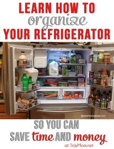 Refrigerator Organization Tips to help you save time and money and cook up some delicious meals for your family.   more tips at http://TidyMom.net