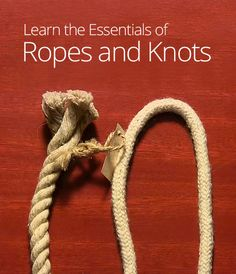 Before you start tying bowlines, figure eights, and monkey's fists, learn about the pros and cons of several common rope materials and knot types.