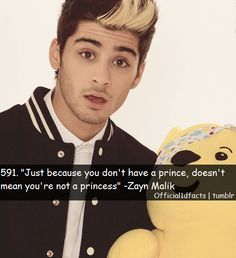 "Just because you don't have a pince, osen't mean you're not a princess"" - Zayn malik"