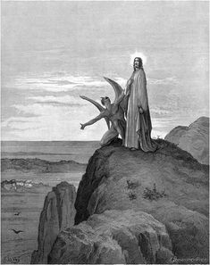 """THE TEMPTATION OF JESUS Again, the devil took him to an exceedingly high mountain, and showed him all the kingdoms of the world, and their glory. He said to him, """"I will give you all of these things, if you will fall down and worship me.""""MATTHEW 4:8-9"""