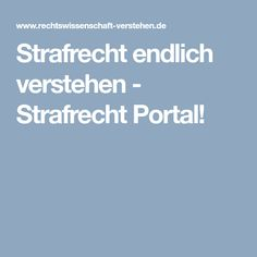 Strafrecht endlich verstehen - Strafrecht Portal!