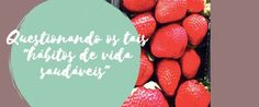 Questionando os tais hábitos de vida saudáveis Strawberry, Fruit, Food, Healthy Lifestyle Habits, Healthy Living, Essen, Strawberry Fruit, Meals, Strawberries