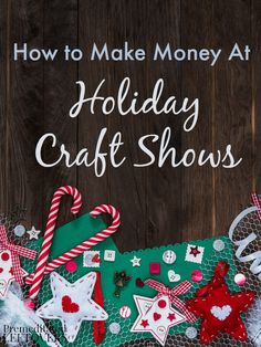 How to Make Money at Holiday Craft Shows - What you need to do to from finding craft shows to making the sale and generating future business. - This Holiday Crafting Craft Fair Displays, Craft Show Booths, Display Ideas, Booth Ideas, Fall Craft Fairs, Fall Crafts, Holiday Crafts, Christmas Crafts To Sell Bazaars, Christmas Crafts To Sell Make Money