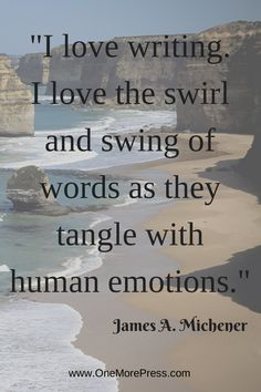 """""""I love writing. I love the swirl and swing of words as they tangle with human emotions."""" James Michener #jamesmichener #writingbiz"""