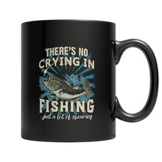There's No Crying In Fishing- 11oz Black Mug