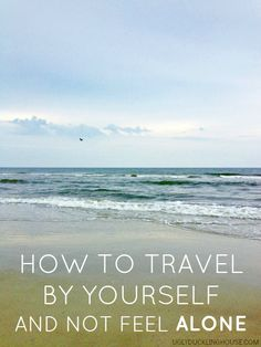 "My comment on this blog spurred her to write this post. ""How to travel by yourself and not feel alone"""