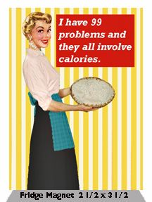 I have 99 problems and they all involve calories.