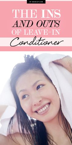 The Ins and Outs of Leave-In Conditioner.Makeup.com