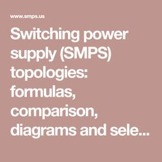 Switching power supply (SMPS) topologies: formulas, comparison, diagrams and selection guide. What is topology and how to choose it for your application. Power Supply Design, Transfer Function, Switched Mode Power Supply, Dc Dc Converter, Energy Storage, Ac Power, Textbook, The Selection, Class Books