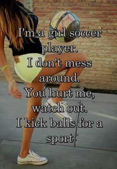 I'm a girl soccer player. I don't mess around. You hurt me, watch out. I kick balls for a sport soccer cleats soccer memes Sport Meme, Sport Quotes, Soccer Girl Quotes, Soccer Player Quotes, Funny Soccer Quotes, Soccer Humor, Football Quotes, Soccer Players Women, Soccer Sayings